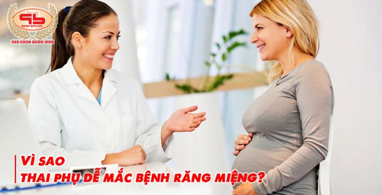 Tại sao thai phụ dễ mắc bệnh răng miệng?